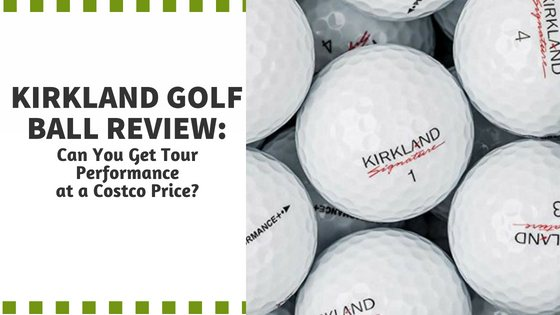 Kirkland Golf Balls Review. Can You Get Tour Performance at a Costco Price