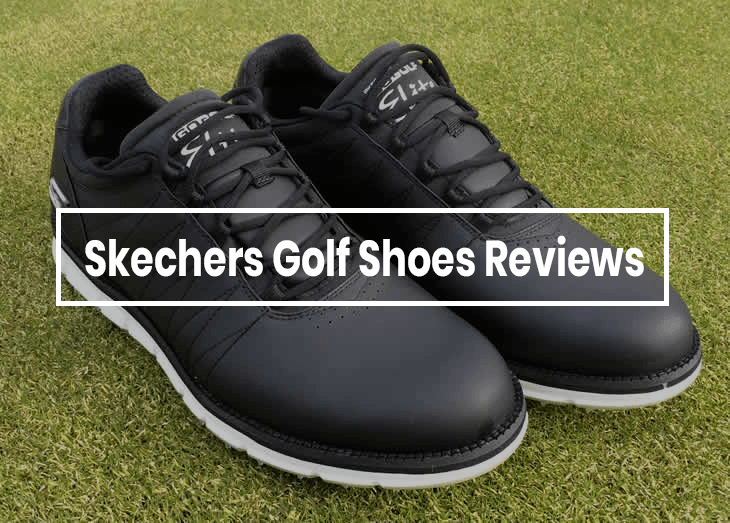 Skechers Golf Shoes Reviews 2019: What Makes These Shoes Unique?